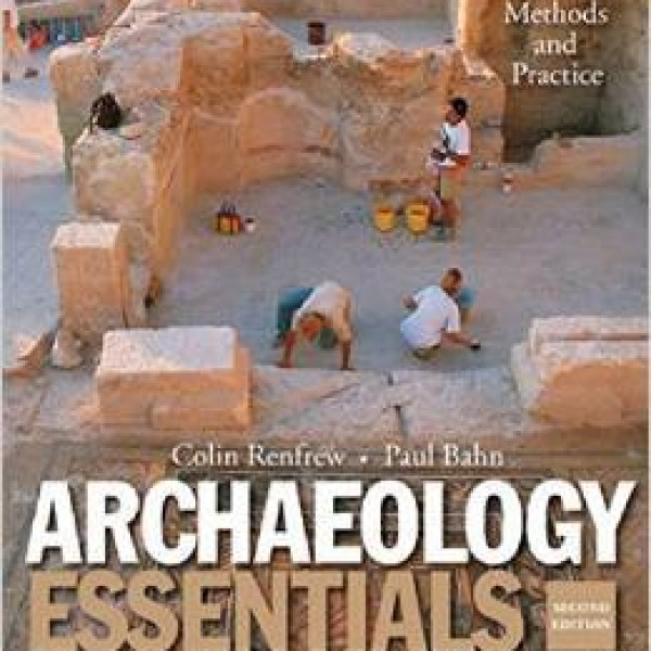 Archaeology Essentials Theories Methods and Practice